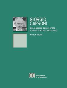 Giorgio Caproni. Bibliografia delle opere e della critica (1933-2012)