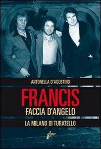 Francis Faccia d'angelo. La Milano di Turatello - D'Agostino Antonella - wuz.it