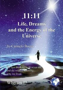 11:11 life, dreams and the energy of the universe. We live thinking we'll never die and die without knowing why we lived. Who am I?