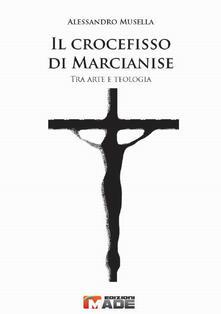 Il crocefisso di Marcianise. Tra arte e teologia - Alessandro Musella - copertina