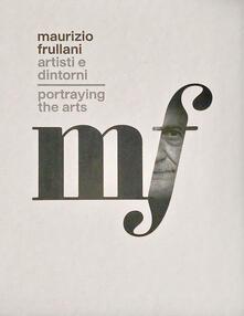 Mercatinidinataletorino.it Maurizio Frullani. Artisti e dintorni. Portraying the arts. Catalogo della mostra (Gorizia, 11-22 marzo 2017). Ediz. italiana e inglese Image
