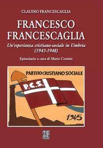 Francesco Francescaglia. Un'esperienza cristiano-sociale in Umbria
