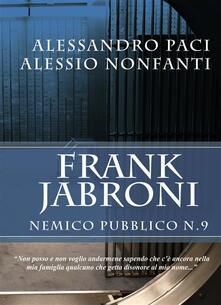 Frank Jabroni. Nemico pubblico n. 9 - Alessio Nonfanti,Alessandro Paci - ebook