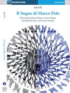 Il sogno di Marco Polo. Proiezione della politica estera italiana dal Mediterraneo all'Asia centrale