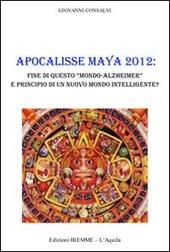 Apocalisse Maya 2012. Fine di questo «Mondo-Alzheimer» e principio di un nuovo mondo intelligente?