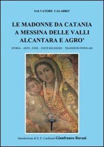 Le madonne da Catania a Messina delle valli Alcantara e Agrò. Storia, arter, fede, feste religiose, tradizioni popolari