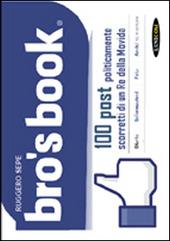 Bro's book. 100 post politicamente scorretti di un re della Movida