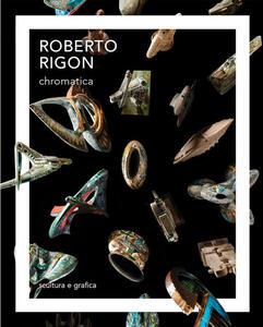 Roberto Rigon. Chromatica. Scultura e grafica. Ediz. italiana e inglese