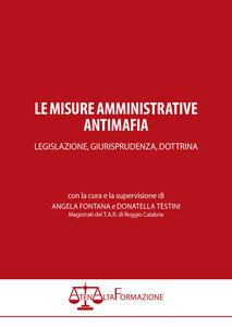 Le misure amministrative antimafia. Legislazione, giurisprudenza, dottrina