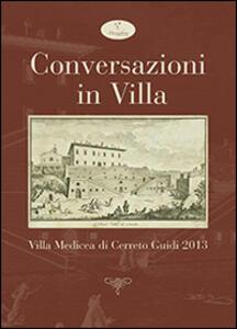 Conversazioni in villa. Villa Medicea di Cerreto Guidi 2013