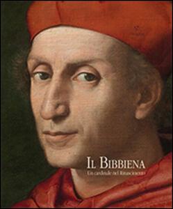 Il Bibbiena. Un cardinale nel Rinascimento