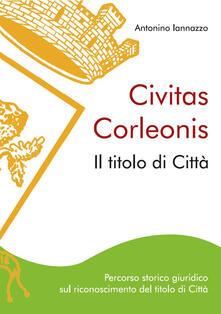 Amatigota.it Civitas Corleonis. il titolo di Città. Percorso storico giuridico sul riconoscimento del titolo di città Image