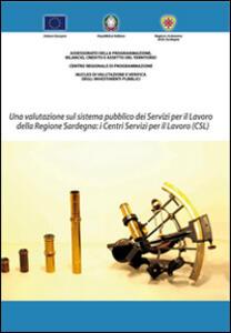 Una valutazione sul sistema pubblico dei servizi per il lavoro della Regione Sardegna. I centri per il lavoro (CSL)
