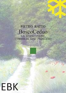 Libro Bosco ceduo. La rivoluzione comincia dal principio Pietro Ratto