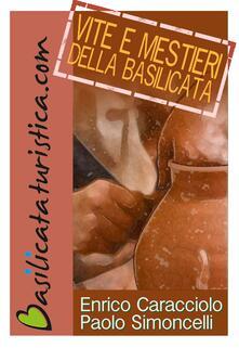 Vite e mestieri della Basilicata - Enrico Caracciolo,Paolo Simoncelli - ebook