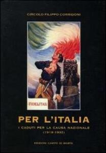 Per l'Italia. I caduti per la causa nazionale 1919-1932