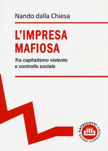 Libro L' impresa mafiosa. Tra capitalismo violento e controllo sociale Nando Dalla Chiesa