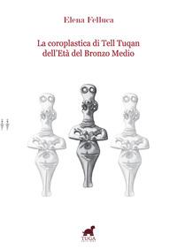 La La coroplastica di Tell Tuqan dell'età del bronzo medio - Felluca Elena - wuz.it
