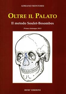 Capturtokyoedition.it Oltre il palato. Il metodo Soulet-Besombes Image