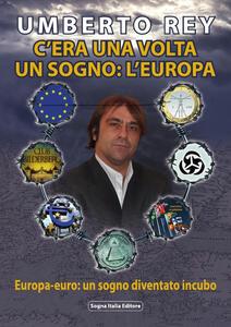 C'era una volta un sogno: l'Europa. Europa-Euro, un sogno diventato incubo