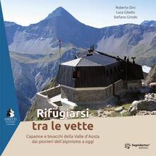 Nicocaradonna.it Rifugiarsi tra le vette. Capanne e bivacchi della Valle d'Aosta dai pionieri dell'alpinismo a oggi Image