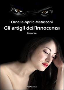 Gli artigli dell'innocenza - Ornella Aprile Matasconi - copertina