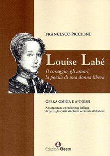 Louise Labé. Il coraggio, gli amori, la poesia di una donna libera - Francesco Piccione - copertina