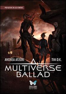Multiverse Ballad By Andrea Atzori