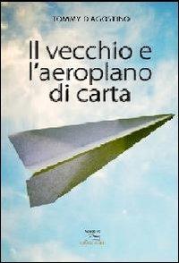 Il Il vecchio e l'aeroplano di carta - D'Agostino Tommy - wuz.it