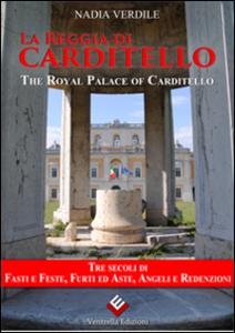 Libro La reggia di Carditello. Fasti e feste, furti ed aste, angeli e redenzioni Nadia Verdile