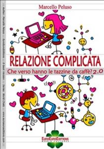 Ebook Relazione complicata. Che verso hanno le tazzine da caffè? 2.0 Peluso, Marcello