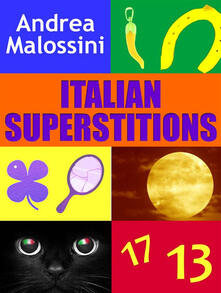 Italian superstitions. Over 1000 prejudices and beliefs