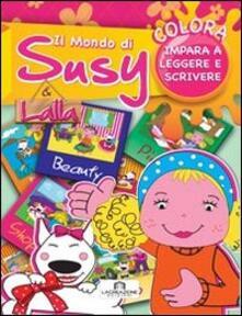 Il mondo di Susy e Lalla. Colora e impara a leggere e scrivere.pdf