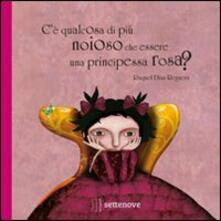 Parcoarenas.it C'è qualcosa di più noioso che essere una principessa rosa? Ediz. illustrata Image