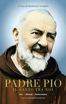 Camfeed.it Padre Pio il santo tra noi. Vita, miracoli e testimonianze. Ediz. multilingue Image