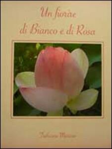 Un fiorire di bianco e di rosa