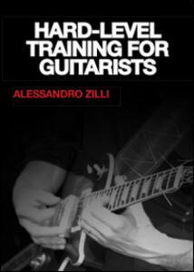 Hard. Level training for guitarists - Alessandro Zilli - copertina