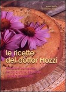 Le ricette del dottor Mozzi. Mangiare con gusto senza glutine, secondo i gruppi sanguigni - Esther Mozzi,Gianfranco Negri - copertina