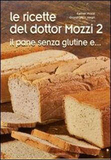 Listadelpopolo.it Le ricette del dottor Mozzi. Vol. 2: Il pane senza glutine e.... Image