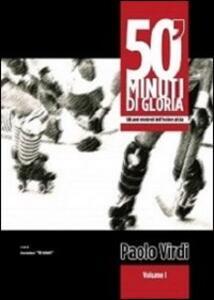 50' minuti di gloria. Gli anni moderni dell'hockey pista. Vol. 1
