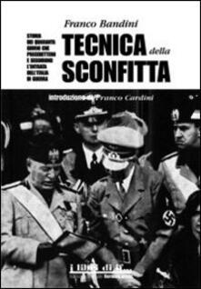 Tecnica della sconfitta. Storia dei quaranta giorni che precedettero e seguirono l'entrata dell'Italia in guerra - Franco Bandini - copertina