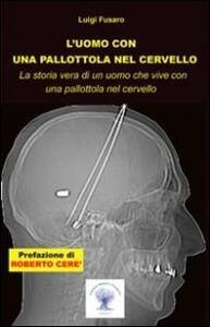 L' uomo con una pallottola nel cervello. La storia vera di un uomo che vive con una pallottola nel cervello