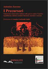 I precursori. Volontariato democratico italiano nella guerra contro l'Austria: repubblicani, radicali, socialisti riformisti anarchici e massoni