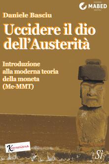 Uccidere il dio dell'Austerità - Daniele Basciu - ebook