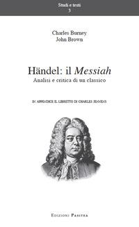 Händel. Il Messiah. Analisi e critica di un classico. Ediz. multilingue - Burney Charles Brown John - wuz.it