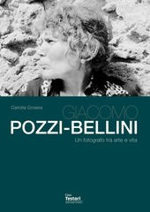 Giacomo Pozzi-Bellini. Un fotografo tra arte e vita