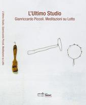 L' ultimo Studio. Gianriccardo Piccoli. Meditazioni su Lotto