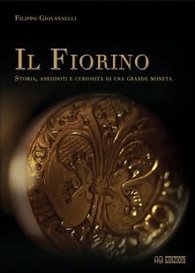 Il Fiorino. Storia, aneddoti e curiosità di una grande moneta - Filippo Giovannelli - copertina