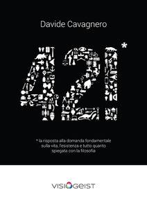 42!* La risposta alla domanda fondamentale sulla vita spiegata con la filosofia