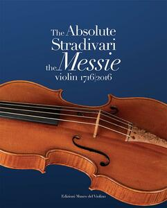 The absolute Stradivari. The Messie violin 1716-2016. Ediz. bilingue